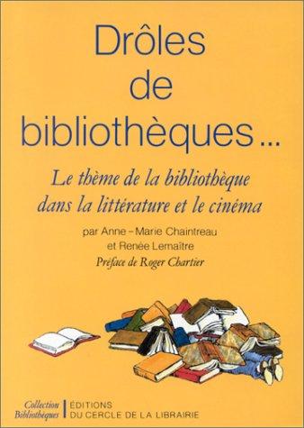 Drôles de bibliothèques . . .. Le thème de la bibliothèque dans la littérature et le cinéma