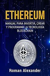 Ethereum: Manual para Invertir, crear y programar la tecnología Blockchain (cripto monedas, Bitcoin, Blockchain, Ethereum nº 1) (Spanish Edition)