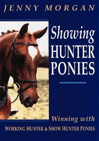 Showing Hunter Ponies: How to Win with Working Hunter and Show Ponies por Jenny Morgan