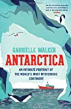 Antarctica: An Intimate Portrait of the World's Most Mysterious Continent