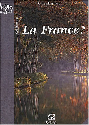La France ? : Essai de géo-histoire par Gilles Bernard