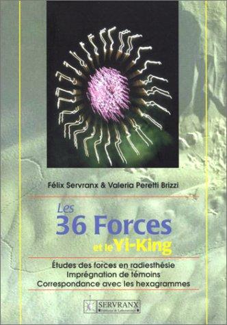 LES 36 FORCES ET LE YI-KING par Félix Servranx, Valeria Peretti Brizzi