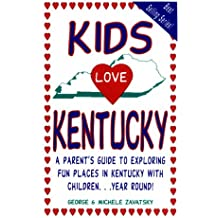Kids Love Kentucky: A Parent's Guide to Exploring Fun Places in Kentucky with Children.Year Round!
