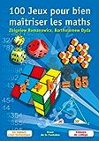 100 Jeux pour bien maîtriser les maths: La logique c'est fantastique - Classes de collège