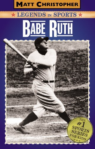 Babe Ruth: Legends in Sports (Matt Christopher Legends in Sports) by Matt Christopher (2005-09-07)