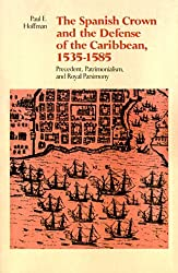 The Spanish Crown and the Defense of the Caribbean, 1535-1585: Precedent, Patrimonialism, and Royal Parsimony