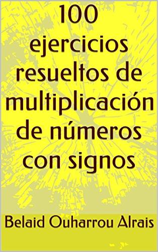 100 ejercicios resueltos de multiplicación de números con signos por Belaid Ouharrou Alrais