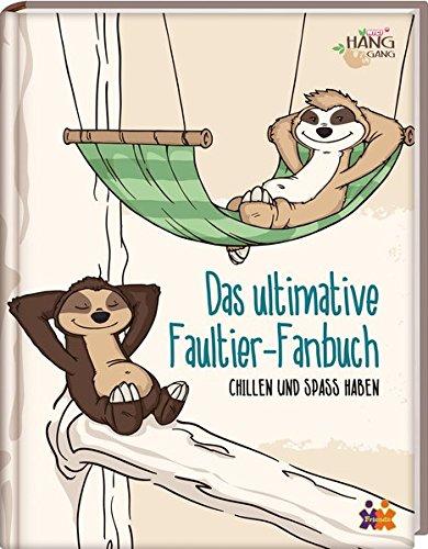Das ultimative Faultier-Fanbuch: Chillen und Spaß haben - Die HangGang - Das Ultimative Spa
