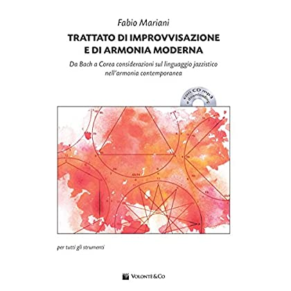 Trattato Di Improvvisazione E Di Armonia Moderna. Da Bach A Corea Considerazioni Sul Linguaggio Jazzistico Nell'armonia Contemporanea. Con Cd-Audio. Con File Audio Per Il Download