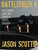 Battlefield 4: The Ultimate Game Tips, Tricks, & Cheats Exposed!
