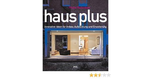 Haus Plus: Innovative Ideen Für Anbau, Aufstockung Und Erweiterung:  Amazon.de: Phyllis Richardson, Joanna Zajac Heinken: Bücher