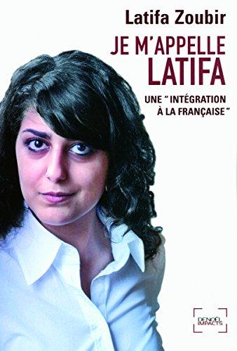 Je m'appelle Latifa: Une «intégrat...