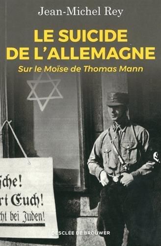 Le suicide de l'Allemagne: Sur le Mose de Thomas Mann
