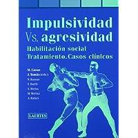 Impulsividad vs. agresividad : habilitación social, tratamiento, casos