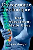 Chiropractic Technique: Self Adjustment Made Easy