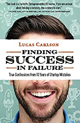 Finding Success in Failure: True Confessions From 10 Years of Startup Mistakes (The Craftsman Founder's Guide Book 2) (English Edition)