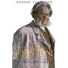 Henrik Ibsen. Eine Biographie.
