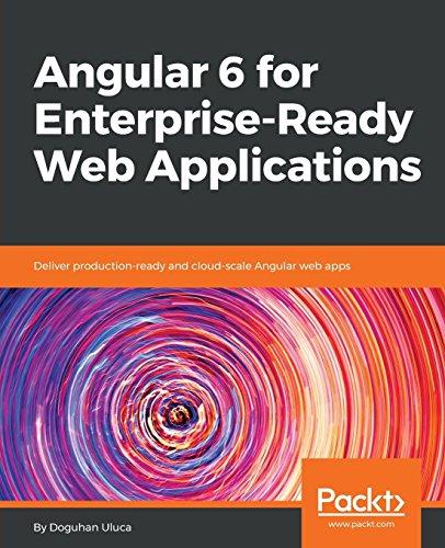 Angular 6 for Enterprise-Ready Web Applications