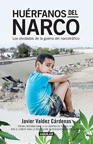 Huerfanos del Narco - Los Olvidados de la Guerra del Narcotrafico / The Drug Lor D's Orphans: The por Javier Valdez Cardenas