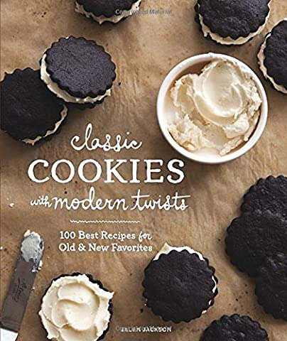 Classic Cookies with Modern Twists: 100 Best Recipes for Old and New Favorites