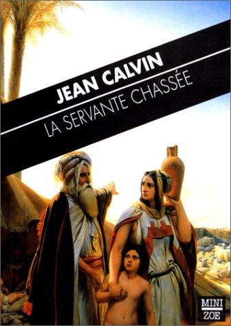 La servante chassée: Sermon inédit sur l'histoire d'Agar (23 mars 1560) par Jean Calvin