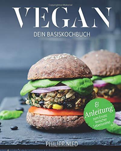 Preisvergleich Produktbild Vegan Kochbuch: Dein Basiskochbuch (Vegan Kochbuch,  vegan kochen,  vegan Grundkochbuch,  vegan Basiskochbuch)