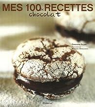 Mes 100 recettes de chocolat par Christophe Felder