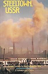 [Steeltown U. S. S. R.: Soviet Society in the Gorbachev Era] (By: Stephen Kotkin) [published: September, 1992]