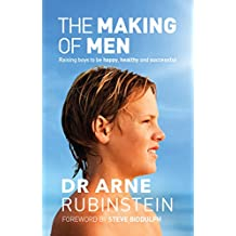 The Making of Men: Raising boys to be happy, healthy and successful (English Edition)