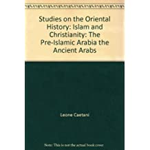 Studies on the Oriental History: Islam and Christianity: The Pre-Islamic Arabia the Ancient Arabs