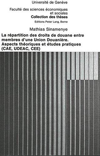 La répartition des droits de douane entre membres d'une union douanière: Aspects théoriques et études pratiques (CAE, UDEAC, CEE) par Mathias Sinamenye
