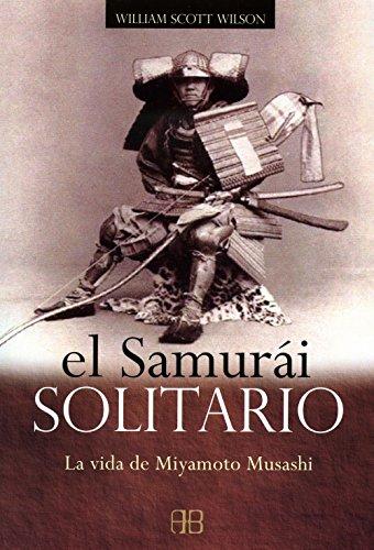 El samurái solitario: La vida de Miyamoto Musashi por William Scott Wilson