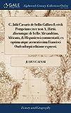 C. Julii Cæsaris de Bellis Gallico & Civili Pompeiano; NEC Non A. Hirtii, Aliorumque de Bellis Alexandrino, Africano, H