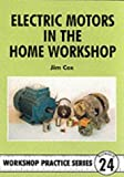 Electric Motors in the Home Workshop (Workshop Practice)