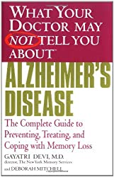 What Your Doctor May Not Tell You About(TM) Alzheimer's Disease: The Complete Guide to Preventing, Treating, and Coping with Memory Loss by Gayatri Devi (2004-11-01)