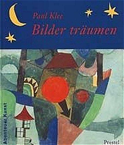Paul Klee - Bilder träumen (Abenteuer Kunst /Adventures in Art)