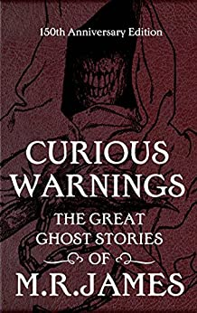 Curious Warnings: The Great Ghost Stories of M.R. James by [James, M.R.]