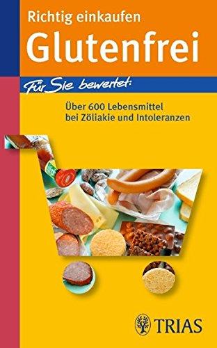Richtig einkaufen Glutenfrei: Für Sie bewertet: Über 600 Lebensmittel bei Zöliakie und Intoleranzen (Richtig einkaufen (bei) ... (TRIAS im MVS))