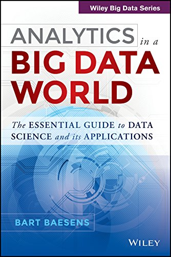 Analytics in a Big Data World: The Essential Guide to Data Science and its Applications (WILEY Big Data Series)