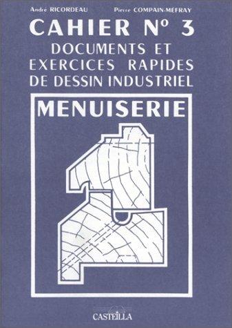 Documents et exercices rapides de dessin industriel Tome 3 : Menuiserie by André Ricordeau;Pierre Compain-Mefray(1992-04-01) par André Ricordeau;Pierre Compain-Mefray