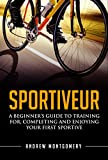 Sportiveur: A Beginner's Guide To Training For, Completing and Enjoying Your First Sportive
