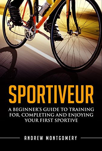 Sportiveur: A Beginners Guide To Training For, Completing and Enjoying Your First Sportive (