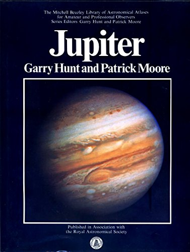Jupiter (The Mitchell Beazley library of astronomical atlases for amateur and professional observers) par Garry Hunt