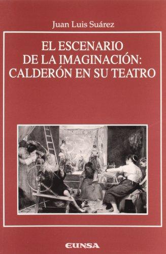 El escenario de la imaginación: Calderón en su teatro (Anejos de RILCE) por Juan Luis Suárez