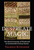 Desperate Magic: The Moral Economy of Witchcraft in Seventeenth-Century Russia (English Edition)
