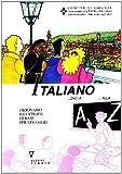 Scarica Libro L italiano dalla A alla Z Dizionario illustrato di base per stranieri (PDF,EPUB,MOBI) Online Italiano Gratis