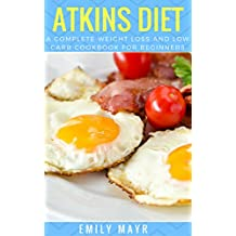 Atkins Diet: A Complete Weight Loss and Low Carb Cookbook For Beginners (English Edition)