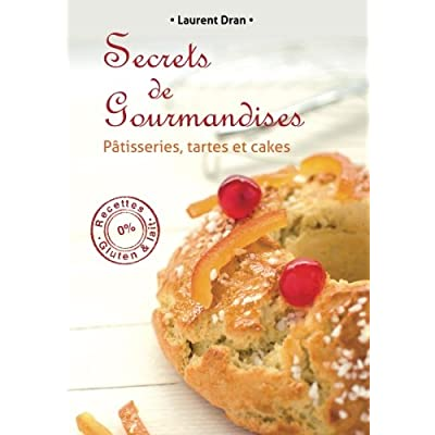 Secrets de gourmandises: Recettes de patisseries sans gluten ni lait