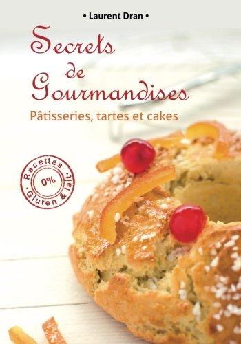 Secrets de gourmandises: Recettes de patisseries sans gluten ni lait par Laurent Dran