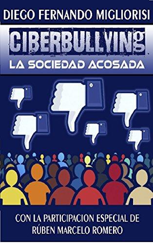 Ciberbullying: La sociedad acosada por Diego Fernando Migliorisi